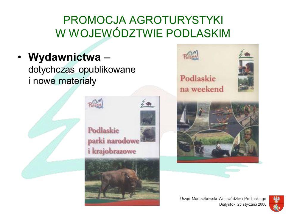 Urząd Marszałkowski Województwa Podlaskiego Białystok, 25 stycznia 2006 PROMOCJA AGROTURYSTYKI W WOJEWÓDZTWIE PODLASKIM Wydawnictwa – dotychczas opubl