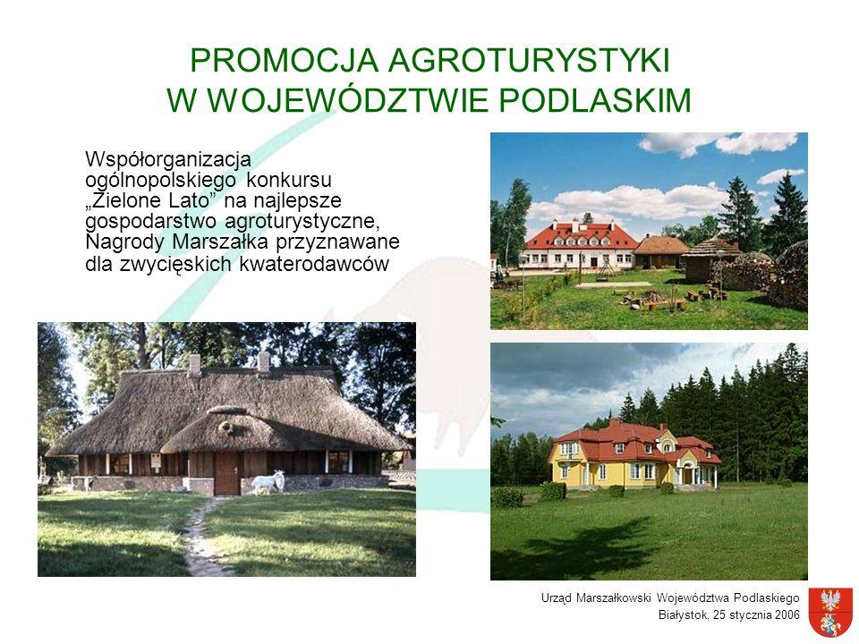 Urząd Marszałkowski Województwa Podlaskiego Białystok, 25 stycznia 2006 PROMOCJA AGROTURYSTYKI W WOJEWÓDZTWIE PODLASKIM Współorganizacja ogólnopolskie