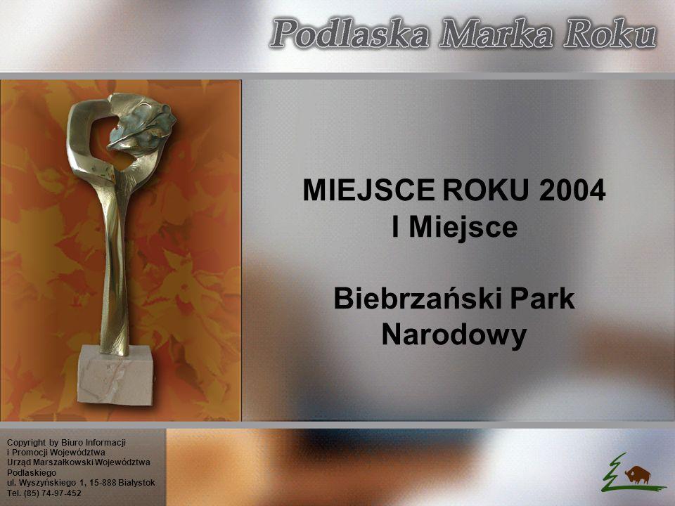 MIEJSCE ROKU 2004 I Miejsce Biebrzański Park Narodowy Copyright by Biuro Informacji i Promocji Województwa Urząd Marszałkowski Województwa Podlaskiego ul.