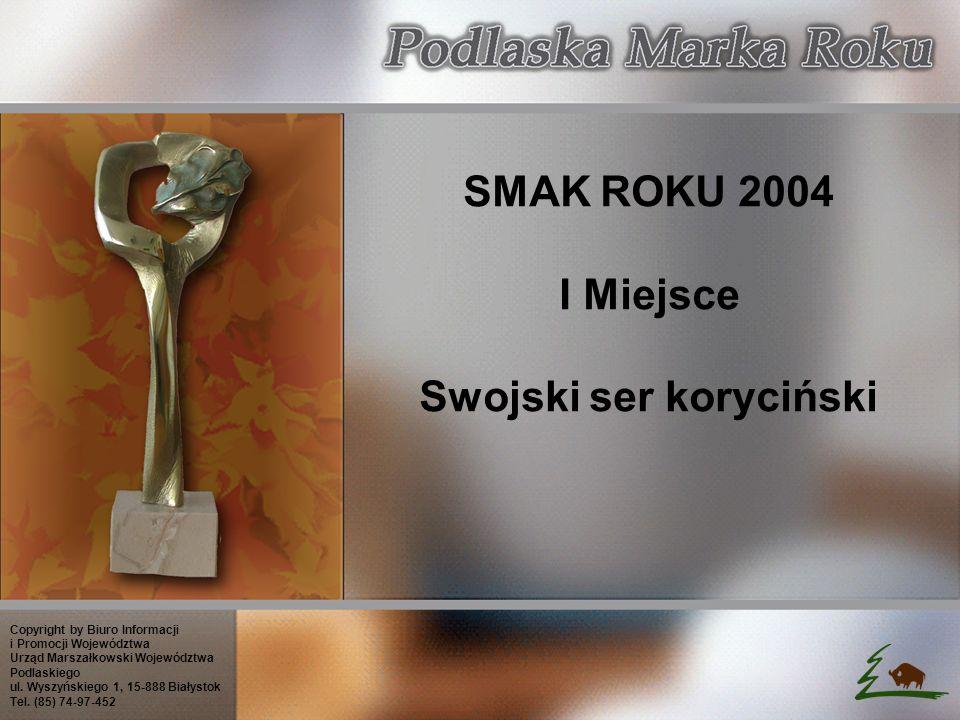 SMAK ROKU 2004 I Miejsce Swojski ser koryciński Copyright by Biuro Informacji i Promocji Województwa Urząd Marszałkowski Województwa Podlaskiego ul.