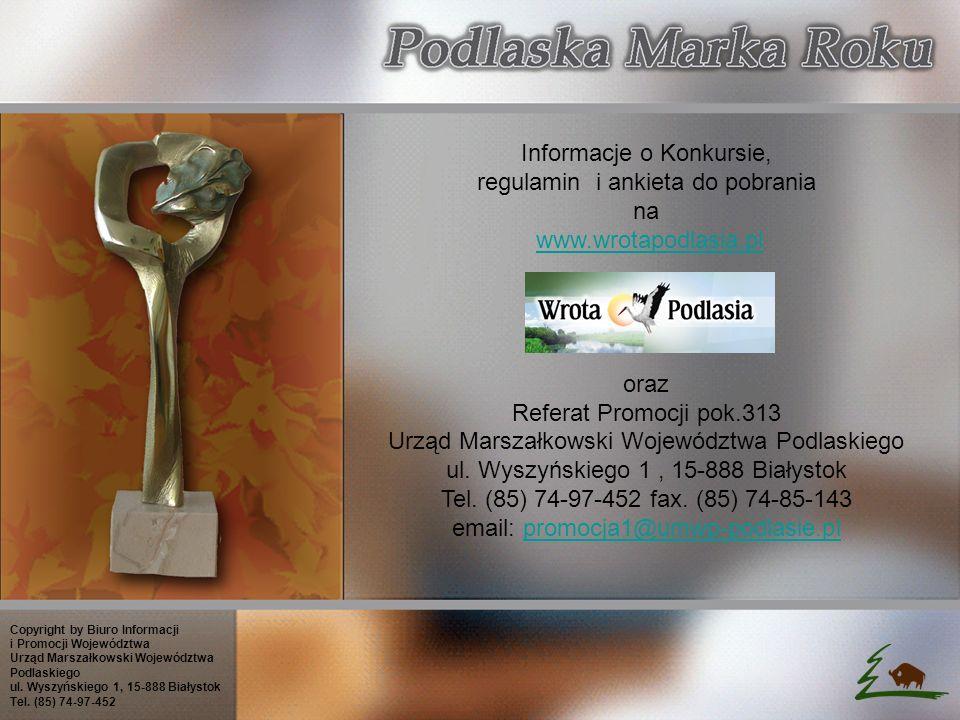 Informacje o Konkursie, regulamin i ankieta do pobrania na www.wrotapodlasia.pl oraz Referat Promocji pok.313 Urząd Marszałkowski Województwa Podlaskiego ul.