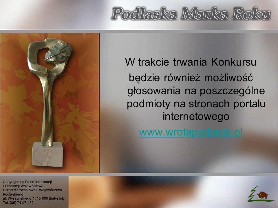 W zależności od ilości przyznanych przez Konsumentów głosów kapituła przyzna nominacje do wyróżnień Najpopularniejszy Produkt Podlaski w kategorii SMAK 2005 – Nagroda Podlaskich Konsumentów, Najpopularniejszy Produkt Podlaski w kategorii MIEJSCE 2005 – Nagroda Podlaskich Konsumentów, Najpopularniejszy Produkt Podlaski w kategorii POMYSŁ 2005 – Nagroda Podlaskich Konsumentów.