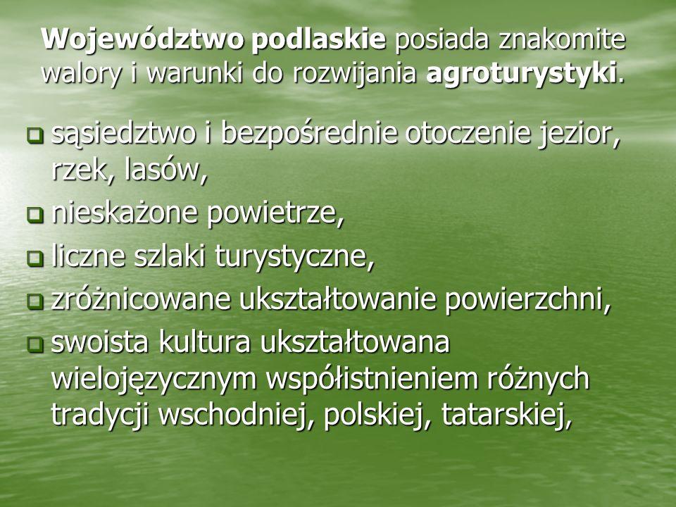 wyjątkowe w skali Polski i Europy walory przyrodnicze i elementy środowiska naturalnego objęte ochroną; wyjątkowe w skali Polski i Europy walory przyrodnicze i elementy środowiska naturalnego objęte ochroną; 4 parki narodowe - Białowieski Park Narodowy, - Biebrzański park Narodowy, - Biebrzański park Narodowy, - Narwiański Park Narodowy, - Narwiański Park Narodowy, - Wigierski Park Narodowy, - Wigierski Park Narodowy, szczególne tradycje i kultura życia codziennego ludności wiejskiej, szczególne tradycje i kultura życia codziennego ludności wiejskiej, Wymienione wyżej uwarunkowania stwarzają idealne warunki do rozwoju turystyki i agroturystyki.