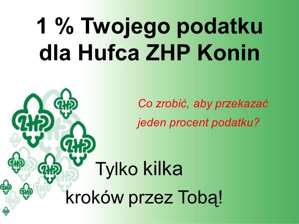 1 % Twojego podatku dla Hufca ZHP Konin Co zrobić, aby przekazać jeden procent podatku.