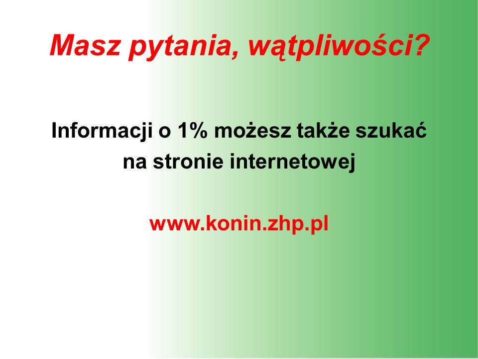 Masz pytania, wątpliwości? Informacji o 1% możesz także szukać na stronie internetowej www.konin.zhp.pl