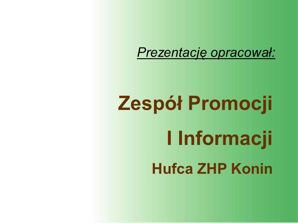 Prezentację opracował: Zespół Promocji I Informacji Hufca ZHP Konin