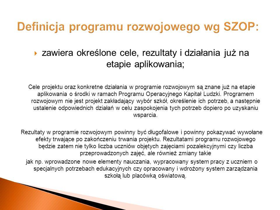 zawiera określone cele, rezultaty i działania już na etapie aplikowania; Cele projektu oraz konkretne działania w programie rozwojowym są znane już na etapie aplikowania o środki w ramach Programu Operacyjnego Kapitał Ludzki.