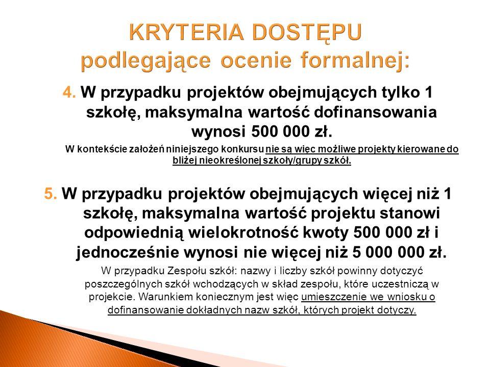 4. W przypadku projektów obejmujących tylko 1 szkołę, maksymalna wartość dofinansowania wynosi 500 000 zł. W kontekście założeń niniejszego konkursu n