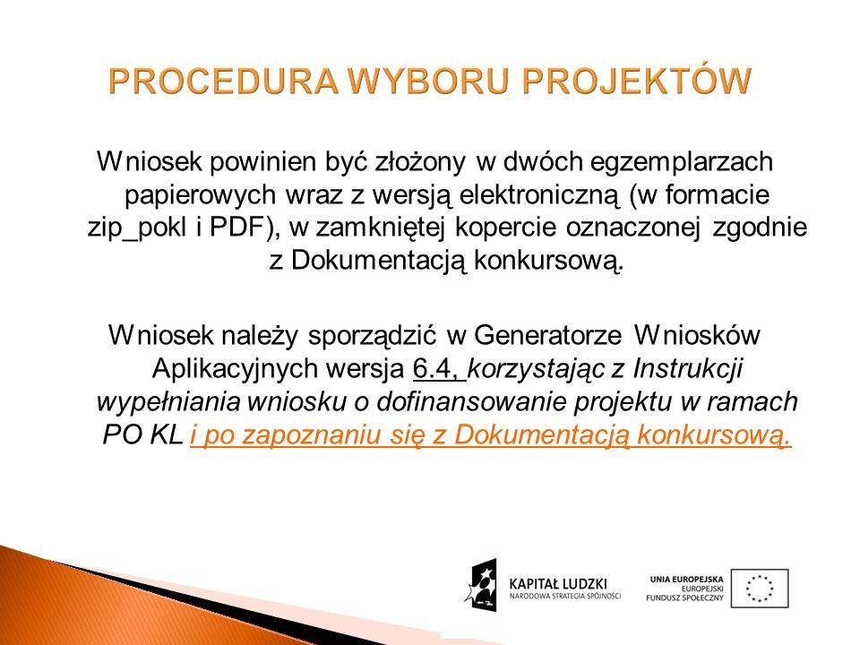 PROCEDURA WYBORU PROJEKTÓW Wniosek powinien być złożony w dwóch egzemplarzach papierowych wraz z wersją elektroniczną (w formacie zip_pokl i PDF), w zamkniętej kopercie oznaczonej zgodnie z Dokumentacją konkursową.