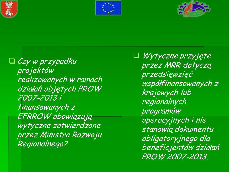 Czy w przypadku projektów realizowanych w ramach działań objętych PROW 2007-2013 i finansowanych z EFRROW obowiązują wytyczne zatwierdzone przez Minis