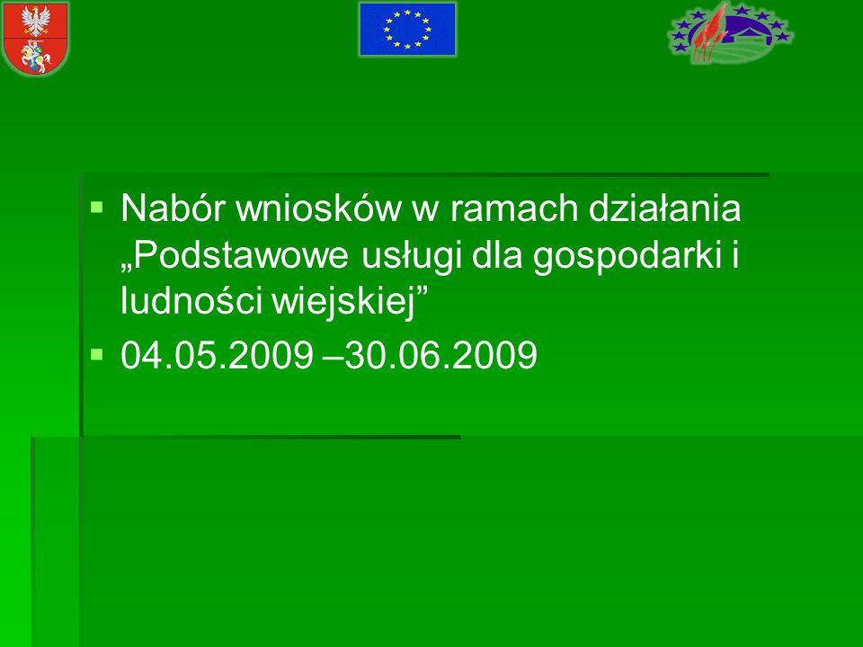 Nabór wniosków w ramach działania Podstawowe usługi dla gospodarki i ludności wiejskiej 04.05.2009 –30.06.2009