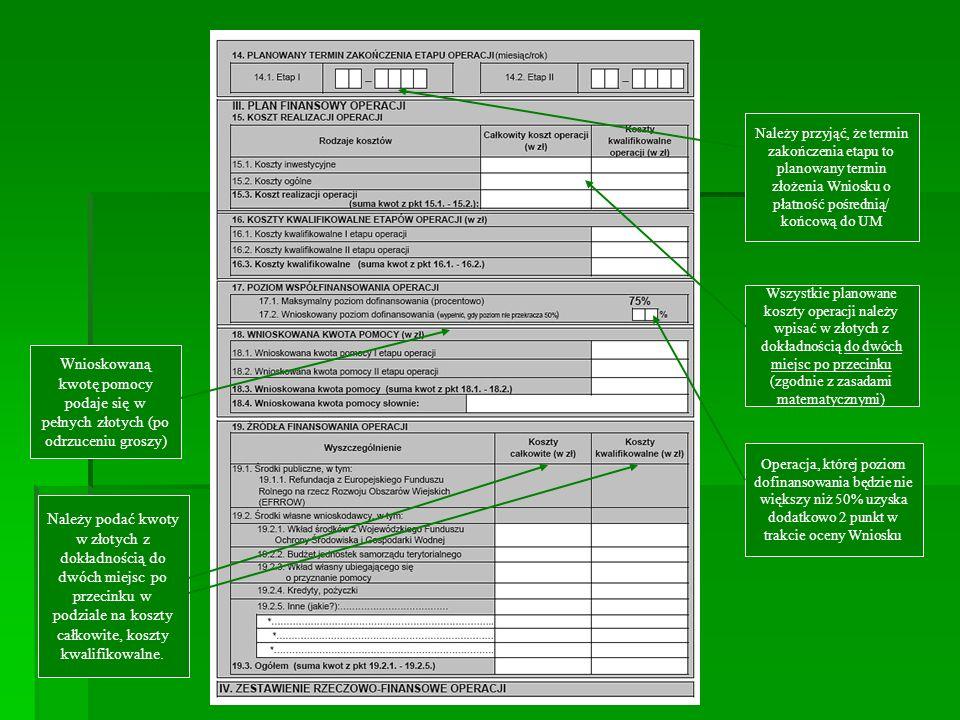Należy przyjąć, że termin zakończenia etapu to planowany termin złożenia Wniosku o płatność pośrednią/ końcową do UM Wszystkie planowane koszty operac