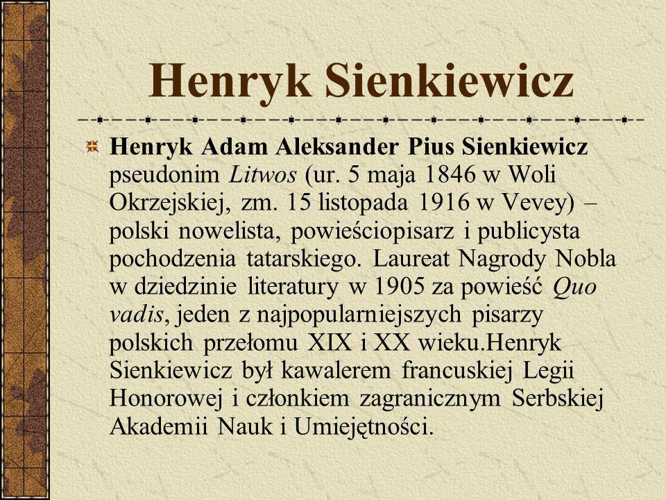 Henryk Sienkiewicz Henryk Adam Aleksander Pius Sienkiewicz pseudonim Litwos (ur.