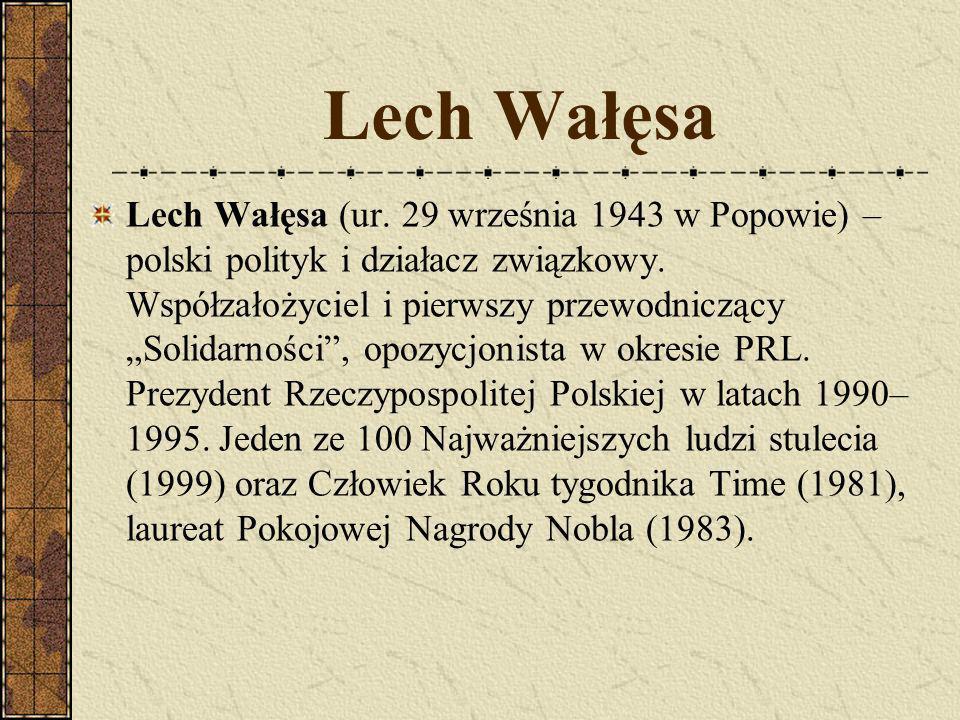 Lech Wałęsa Lech Wałęsa (ur.29 września 1943 w Popowie) – polski polityk i działacz związkowy.
