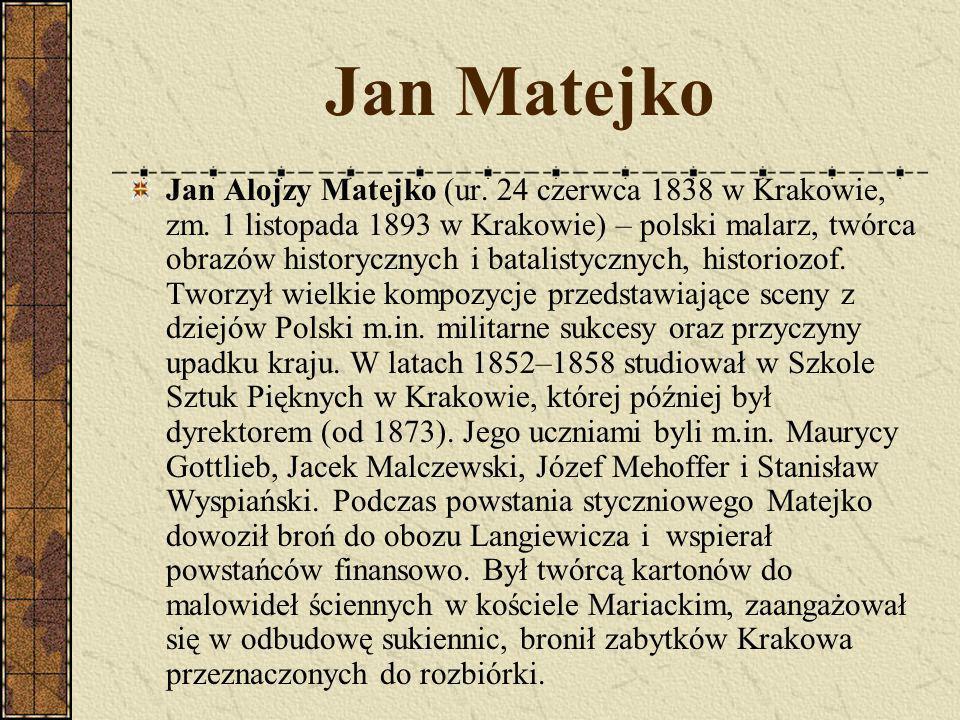 Jan Matejko Jan Alojzy Matejko (ur.24 czerwca 1838 w Krakowie, zm.