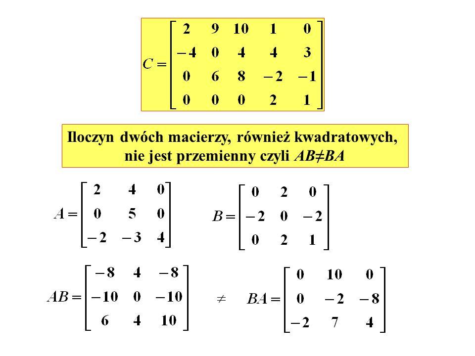 Iloczyn dwóch macierzy, również kwadratowych, nie jest przemienny czyli ABBA