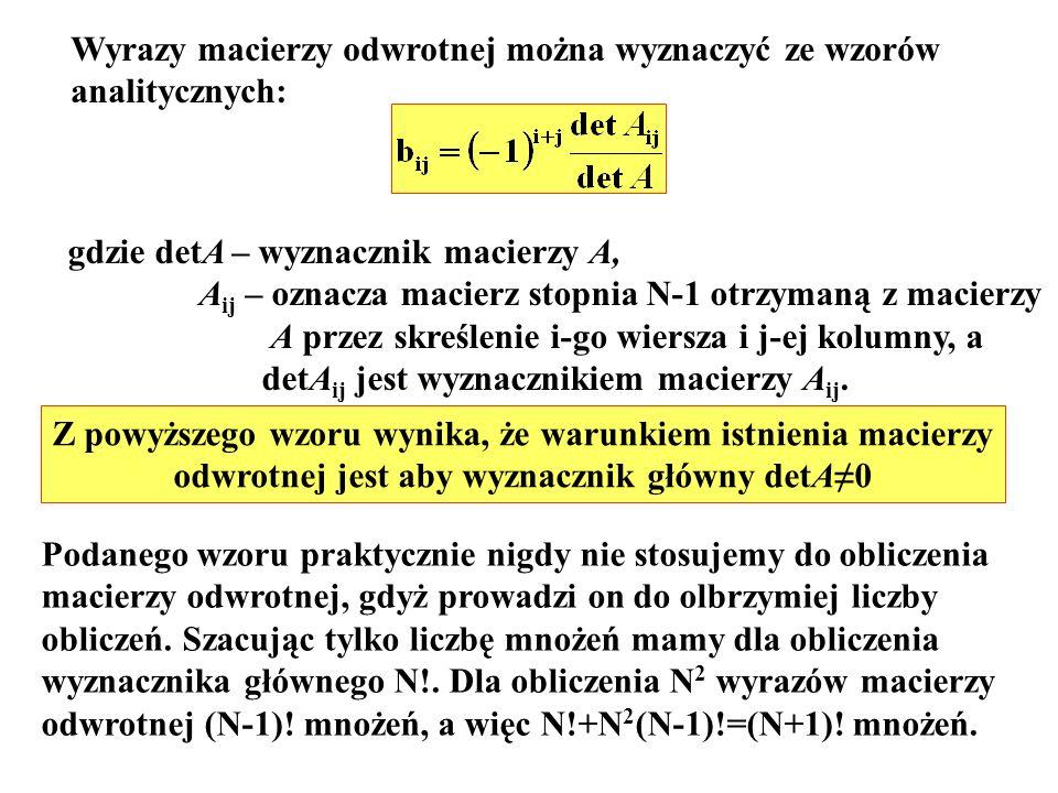 Wyrazy macierzy odwrotnej można wyznaczyć ze wzorów analitycznych: gdzie detA – wyznacznik macierzy A, A ij – oznacza macierz stopnia N-1 otrzymaną z