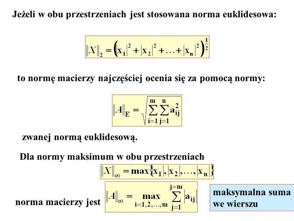 Jeżeli w obu przestrzeniach jest stosowana norma euklidesowa: to normę macierzy najczęściej ocenia się za pomocą normy: zwanej normą euklidesową. Dla