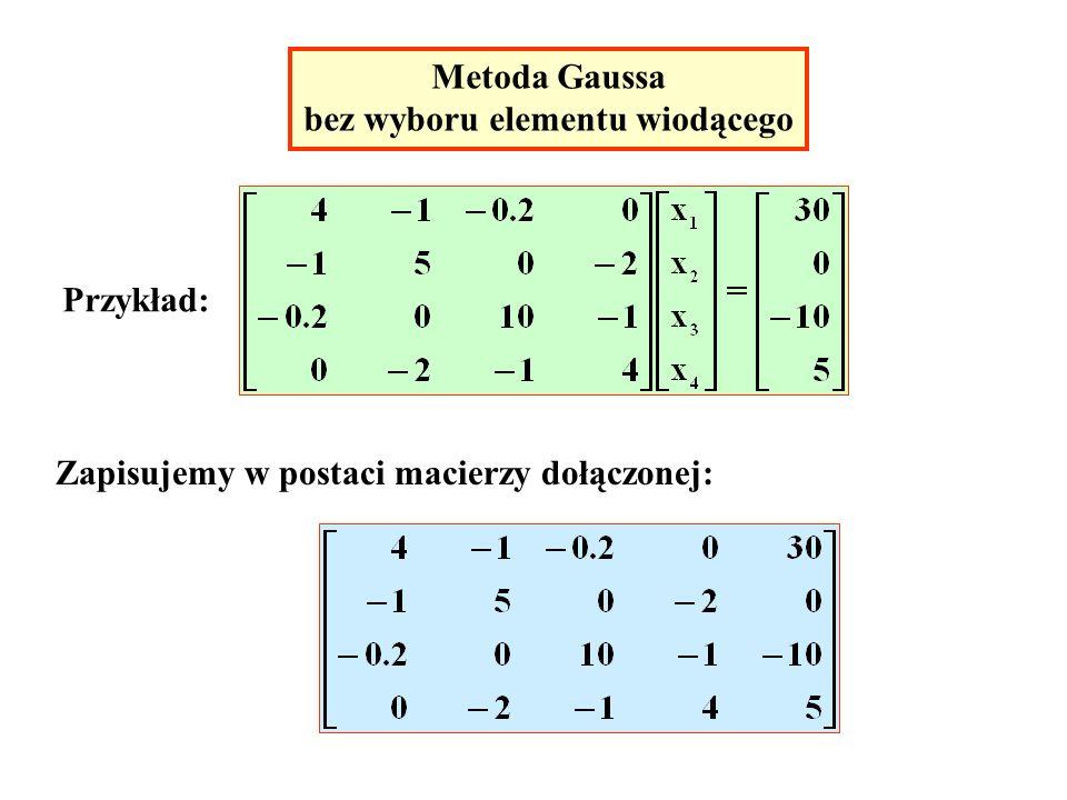 Metoda Gaussa bez wyboru elementu wiodącego Przykład: Zapisujemy w postaci macierzy dołączonej:
