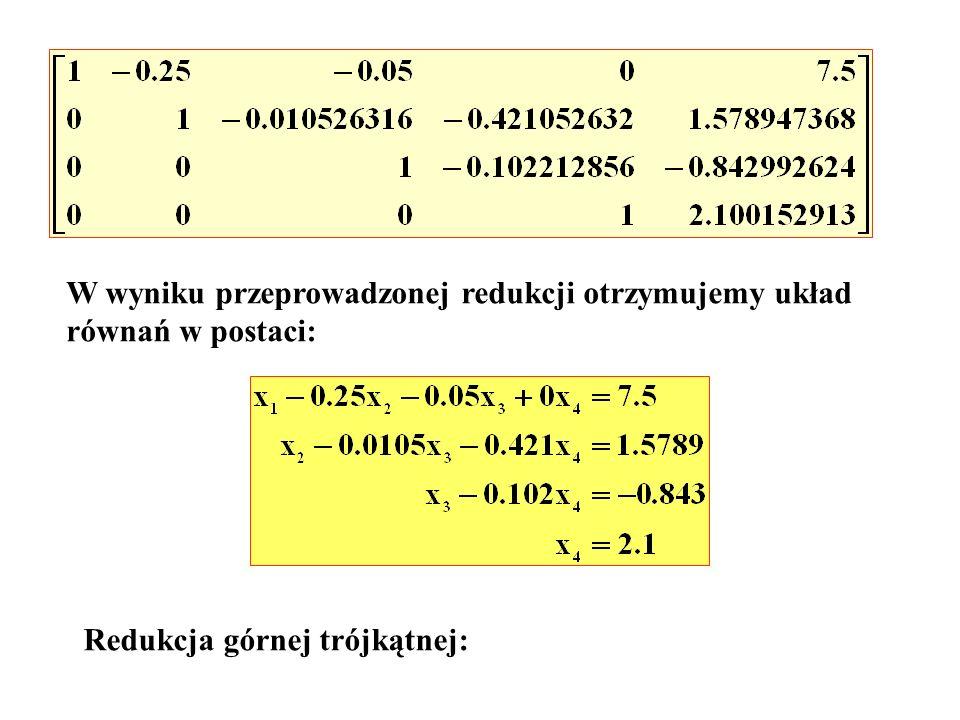 Redukcja górnej trójkątnej: W wyniku przeprowadzonej redukcji otrzymujemy układ równań w postaci:
