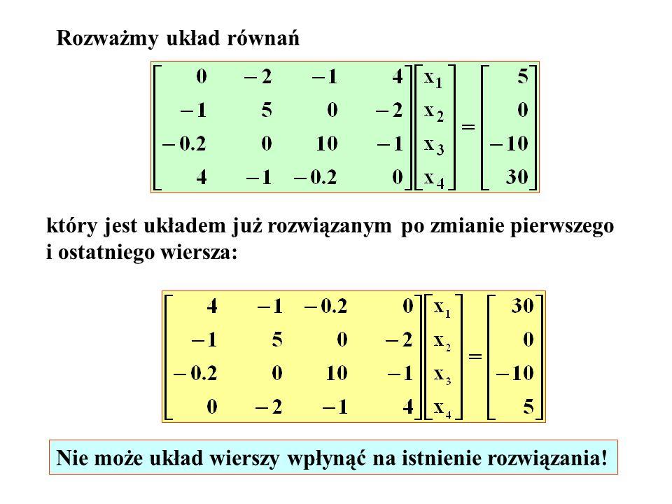 Rozważmy układ równań który jest układem już rozwiązanym po zmianie pierwszego i ostatniego wiersza: Nie może układ wierszy wpłynąć na istnienie rozwi