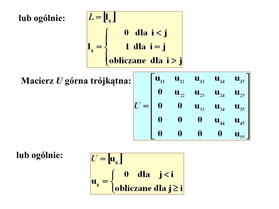 lub ogólnie: Macierz U górna trójkątna: lub ogólnie: