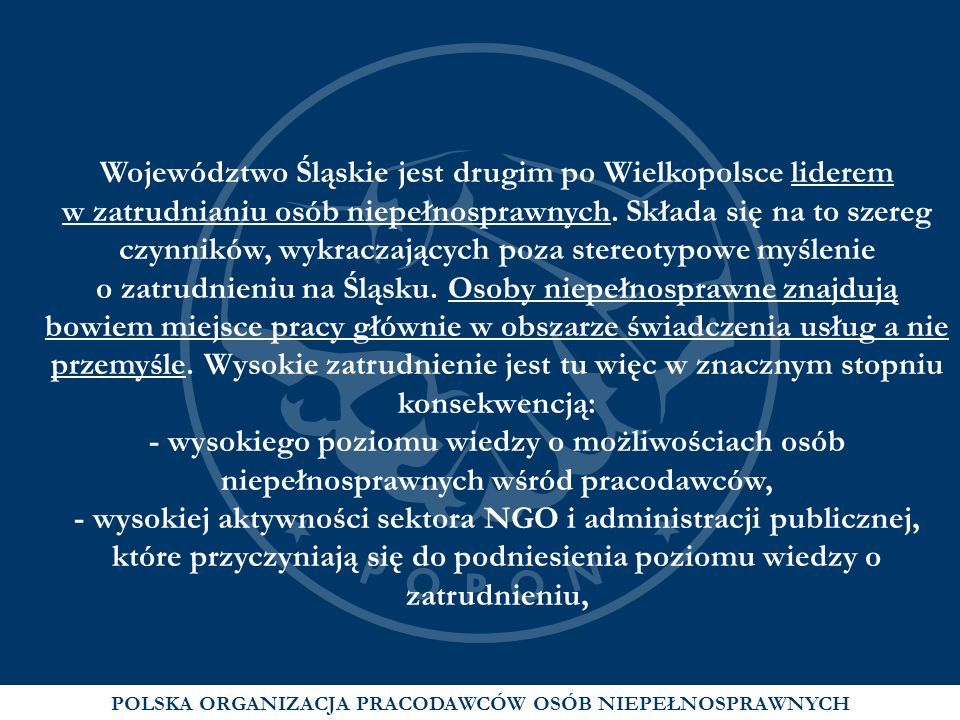 POLSKA ORGANIZACJA PRACODAWCÓW OSÓB NIEPEŁNOSPRAWNYCH Województwo Śląskie jest drugim po Wielkopolsce liderem w zatrudnianiu osób niepełnosprawnych. S