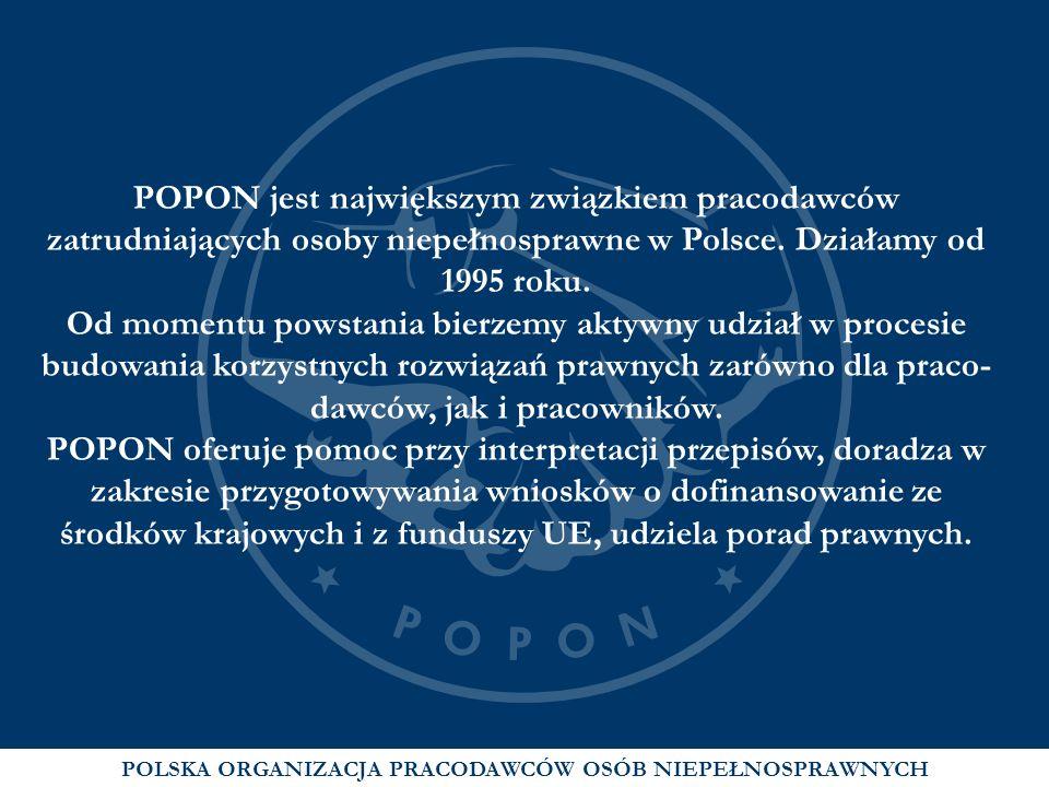 POLSKA ORGANIZACJA PRACODAWCÓW OSÓB NIEPEŁNOSPRAWNYCH POPON jest największym związkiem pracodawców zatrudniających osoby niepełnosprawne w Polsce. Dzi