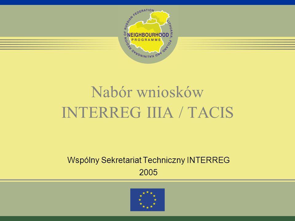 Nabór wniosków INTERREG IIIA / TACIS Wspólny Sekretariat Techniczny INTERREG 2005