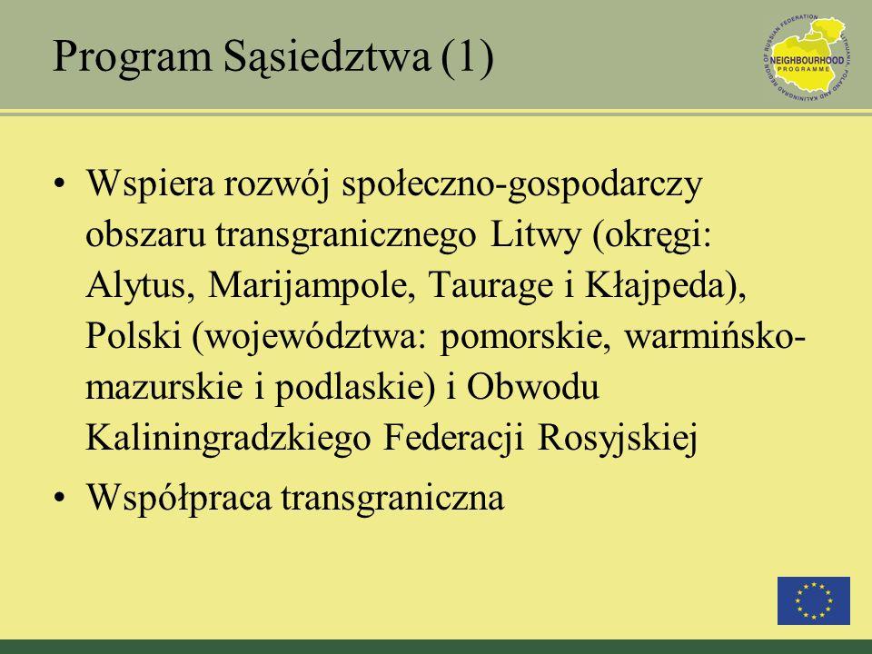 Program Sąsiedztwa (1) Wspiera rozwój społeczno-gospodarczy obszaru transgranicznego Litwy (okręgi: Alytus, Marijampole, Taurage i Kłajpeda), Polski (województwa: pomorskie, warmińsko- mazurskie i podlaskie) i Obwodu Kaliningradzkiego Federacji Rosyjskiej Współpraca transgraniczna