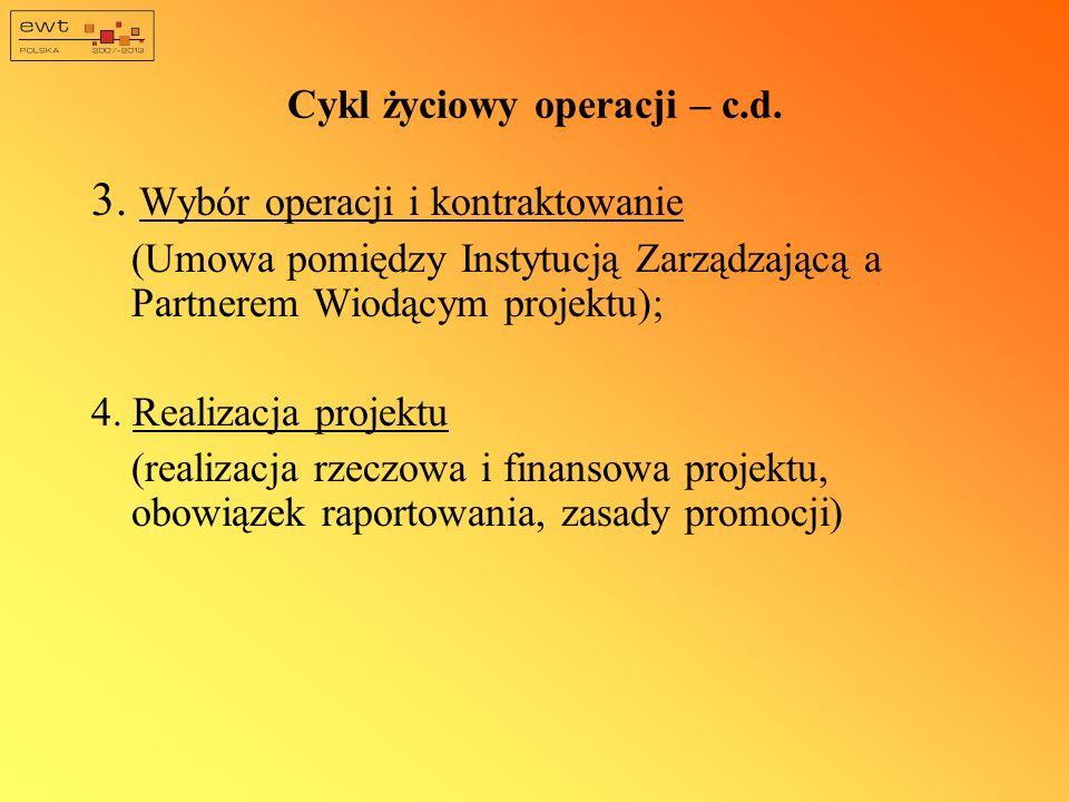 3. Wybór operacji i kontraktowanie (Umowa pomiędzy Instytucją Zarządzającą a Partnerem Wiodącym projektu); 4. Realizacja projektu (realizacja rzeczowa