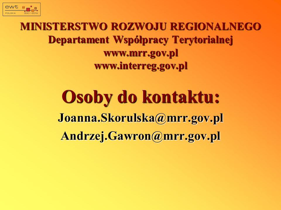 MINISTERSTWO ROZWOJU REGIONALNEGO Departament Współpracy Terytorialnej www.mrr.gov.pl www.interreg.gov.pl Osoby do kontaktu: Joanna.Skorulska@mrr.gov.plAndrzej.Gawron@mrr.gov.pl