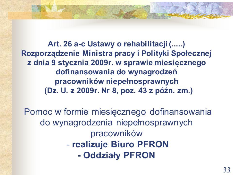 33 Art. 26 a-c Ustawy o rehabilitacji (.....) Rozporządzenie Ministra pracy i Polityki Społecznej z dnia 9 stycznia 2009r. w sprawie miesięcznego dofi