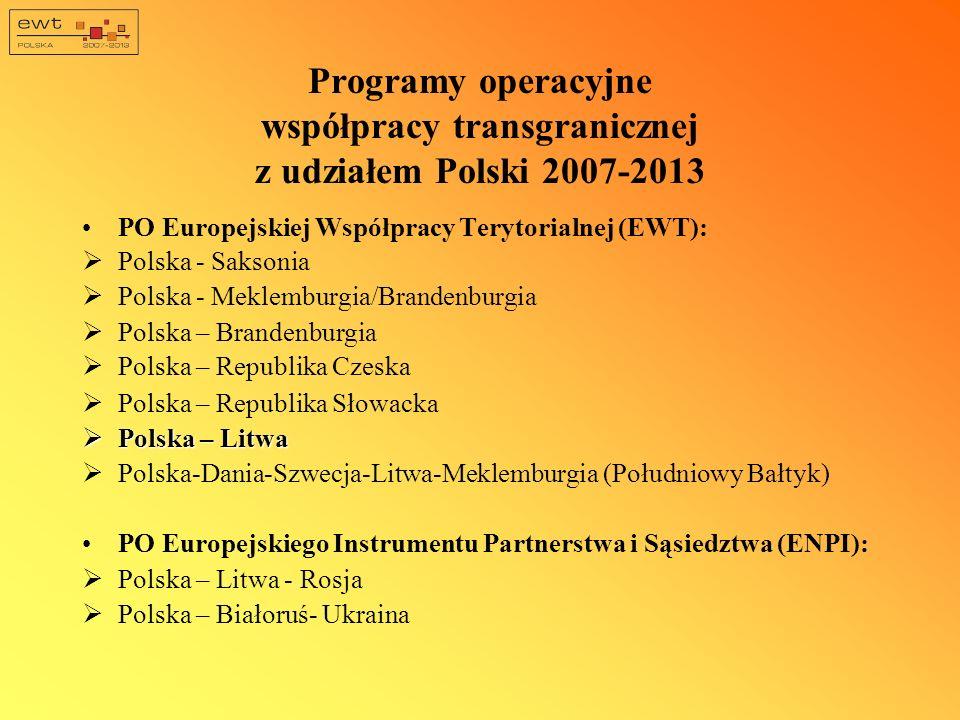 Programy operacyjne współpracy transgranicznej z udziałem Polski 2007-2013 PO Europejskiej Współpracy Terytorialnej (EWT): Polska - Saksonia Polska - Meklemburgia/Brandenburgia Polska – Brandenburgia Polska – Republika Czeska Polska – Republika Słowacka Polska – Litwa Polska – Litwa Polska-Dania-Szwecja-Litwa-Meklemburgia (Południowy Bałtyk) PO Europejskiego Instrumentu Partnerstwa i Sąsiedztwa (ENPI): Polska – Litwa - Rosja Polska – Białoruś- Ukraina