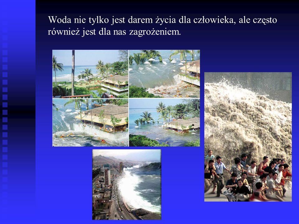 Woda nie tylko jest darem życia dla człowieka, ale często również jest dla nas zagrożeniem.