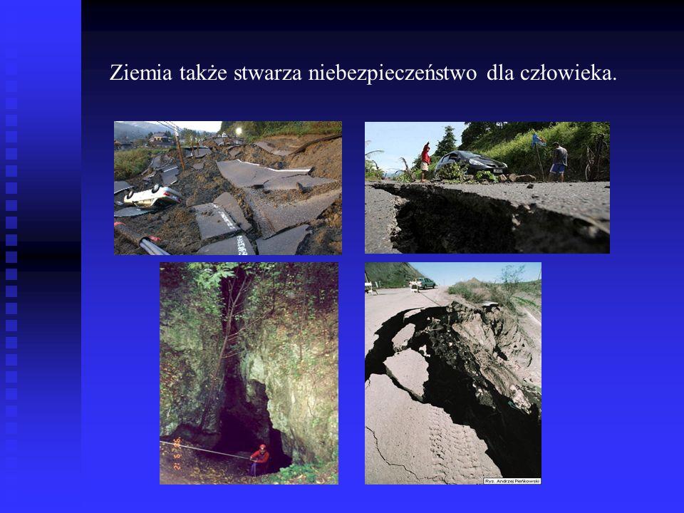 Ziemia także stwarza niebezpieczeństwo dla człowieka.