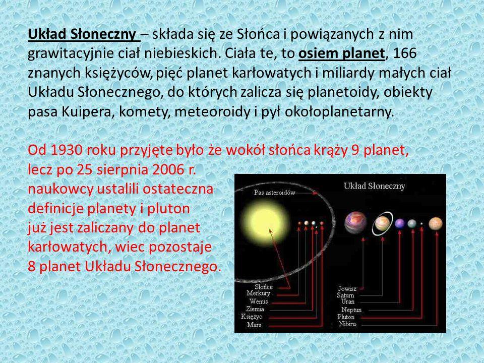 Układ Słoneczny – składa się ze Słońca i powiązanych z nim grawitacyjnie ciał niebieskich. Ciała te, to osiem planet, 166 znanych księżyców, pięć plan