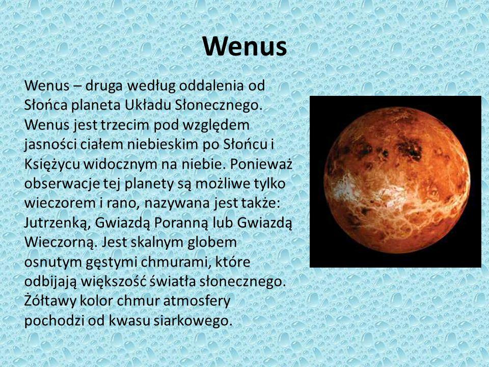 Wenus Wenus – druga według oddalenia od Słońca planeta Układu Słonecznego. Wenus jest trzecim pod względem jasności ciałem niebieskim po Słońcu i Księ