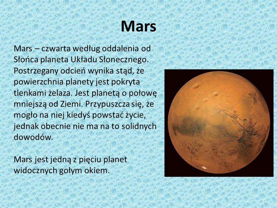 Mars Mars – czwarta według oddalenia od Słońca planeta Układu Słonecznego. Postrzegany odcień wynika stąd, że powierzchnia planety jest pokryta tlenka