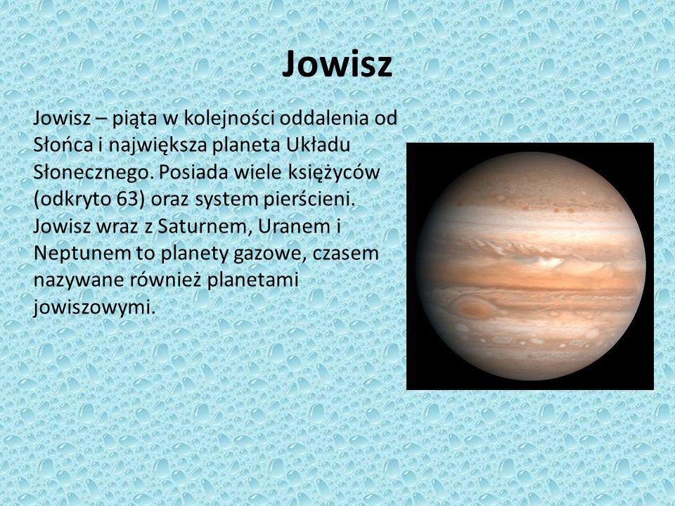 Jowisz Jowisz – piąta w kolejności oddalenia od Słońca i największa planeta Układu Słonecznego. Posiada wiele księżyców (odkryto 63) oraz system pierś