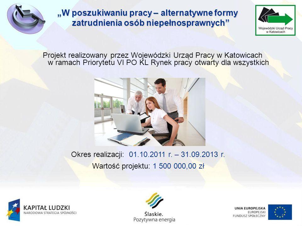 1 Projekt realizowany przez Wojewódzki Urząd Pracy w Katowicach w ramach Priorytetu VI PO KL Rynek pracy otwarty dla wszystkich Okres realizacji: 01.10.2011 r.