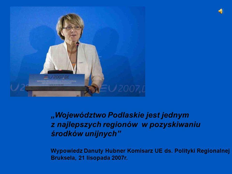Województwo Podlaskie jest jednym z najlepszych regionów w pozyskiwaniu środków unijnych Wypowiedz Danuty Hubner Komisarz UE ds.