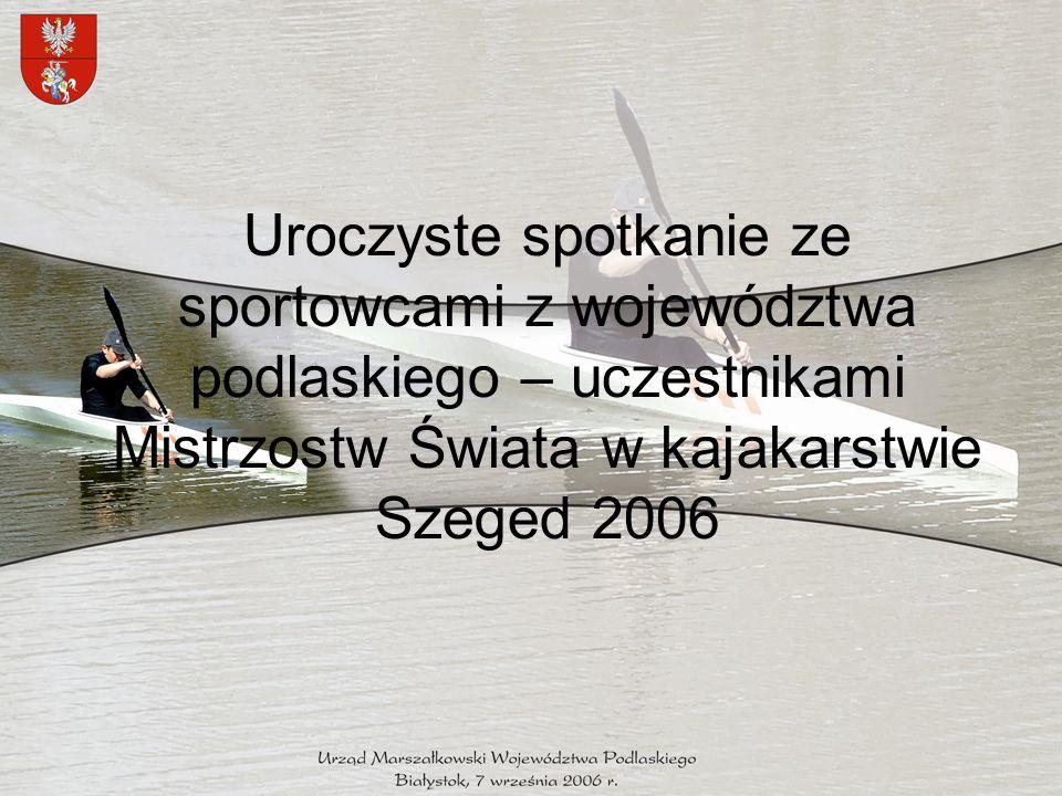 Uroczyste spotkanie ze sportowcami z województwa podlaskiego – uczestnikami Mistrzostw Świata w kajakarstwie Szeged 2006