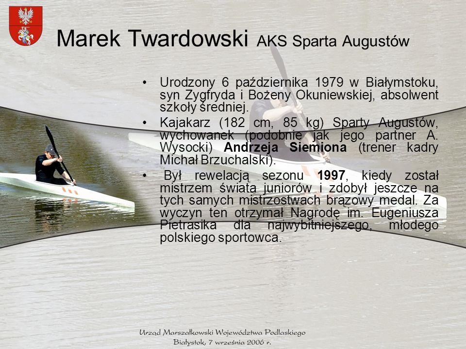 Marek Twardowski AKS Sparta Augustów Mistrzostwa Świata seniorów 2006 rok, Szeged - złoty medal zdobyty w konkurencji k-1 na 500 metrów (od ostatniego tak wielkiego sukcesu polskiego jedynkarza minęło 11 lat, a sukces ten osiągnął także zawodnik Sparty Augustów – Piotr Markiewicz, w 1995 roku w Duisburgu).