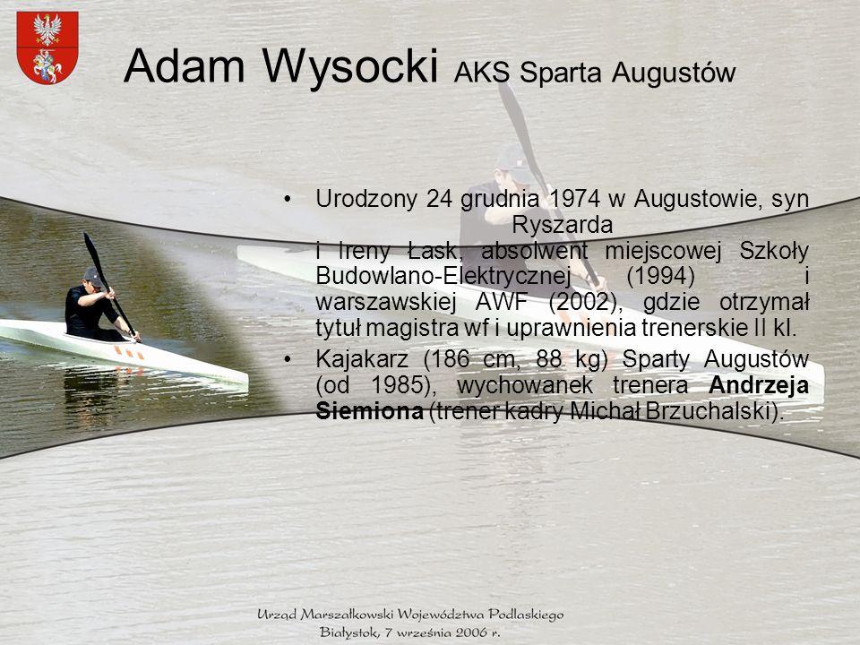 Adam Wysocki AKS Sparta Augustów Urodzony 24 grudnia 1974 w Augustowie, syn Ryszarda i Ireny Łask, absolwent miejscowej Szkoły Budowlano-Elektrycznej (1994) i warszawskiej AWF (2002), gdzie otrzymał tytuł magistra wf i uprawnienia trenerskie II kl.