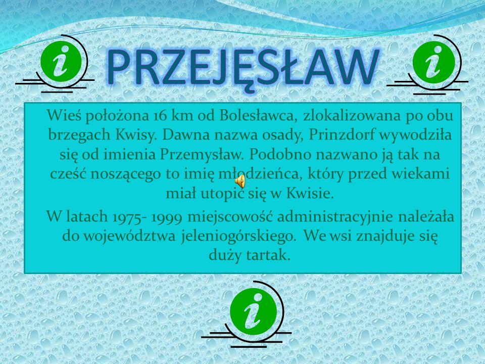Wieś położona 16 km od Bolesławca, zlokalizowana po obu brzegach Kwisy. Dawna nazwa osady, Prinzdorf wywodziła się od imienia Przemysław. Podobno nazw