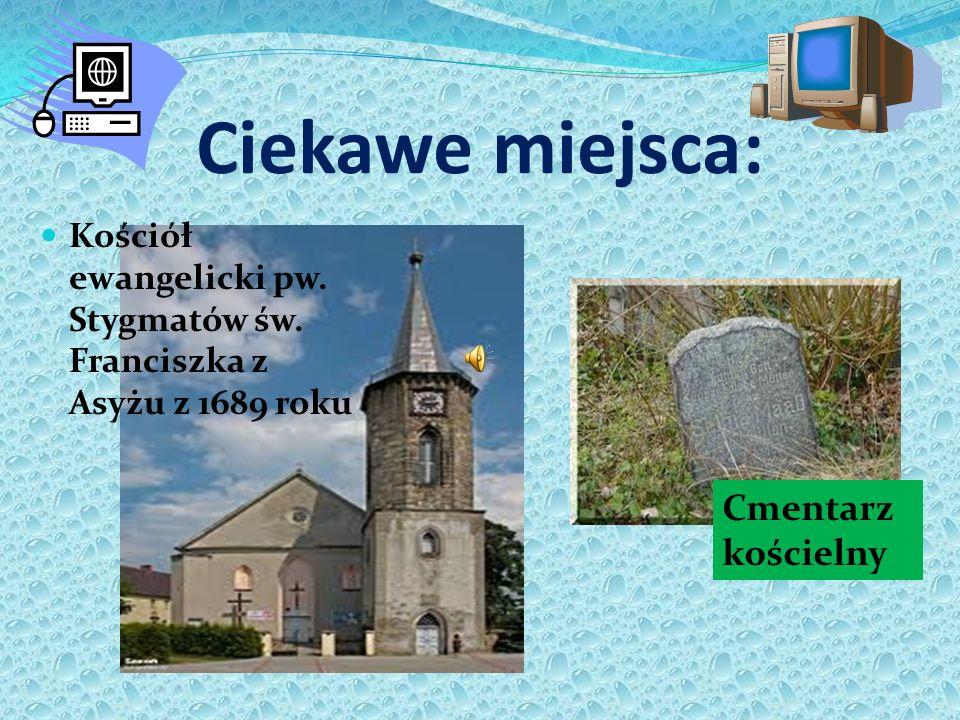 Ciekawe miejsca: Kościół ewangelicki pw. Stygmatów św. Franciszka z Asyżu z 1689 roku Cmentarz kościelny