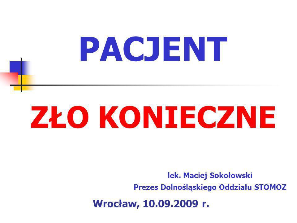 PACJENT ZŁO KONIECZNE lek. Maciej Sokołowski Prezes Dolnośląskiego Oddziału STOMOZ Wrocław, 10.09.2009 r.