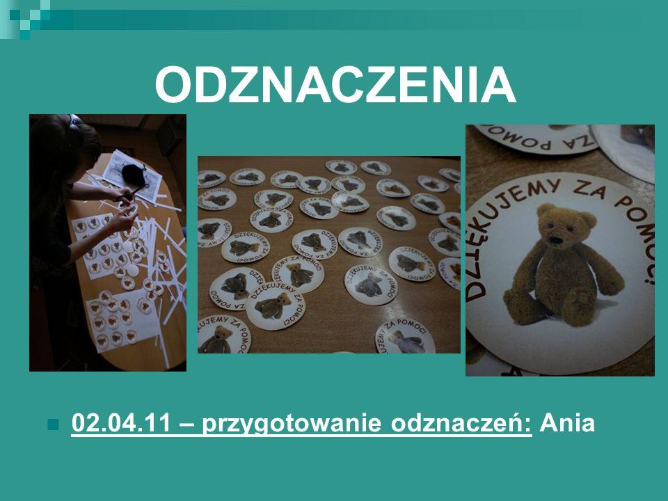 ODZNACZENIA 02.04.11 – przygotowanie odznaczeń: Ania