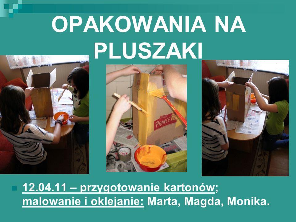 OPAKOWANIA NA PLUSZAKI 12.04.11 – przygotowanie kartonów; malowanie i oklejanie: Marta, Magda, Monika.